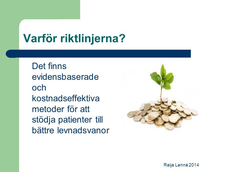 Varför riktlinjerna? Det finns evidensbaserade och kostnadseffektiva metoder för att stödja patienter till bättre levnadsvanor Raija Lenné 2014