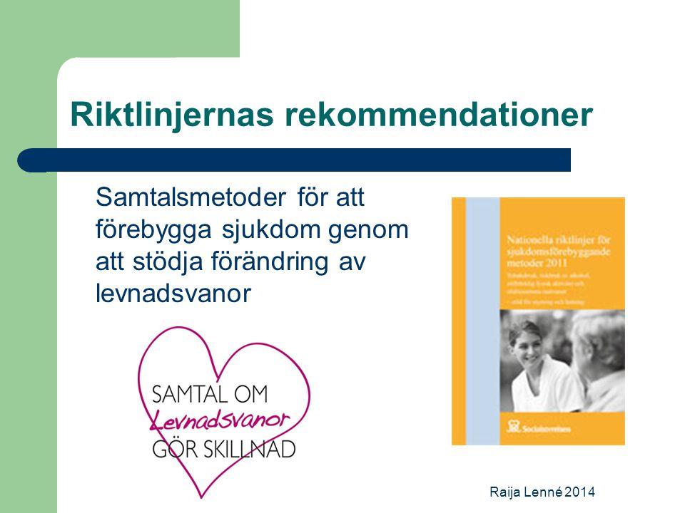Riktlinjernas rekommendationer Samtalsmetoder för att förebygga sjukdom genom att stödja förändring av levnadsvanor Raija Lenné 2014