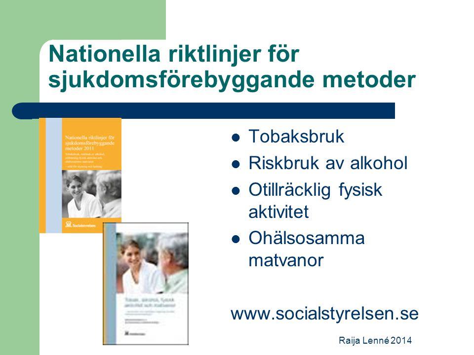 Nationella riktlinjer för sjukdomsförebyggande metoder Tobaksbruk Riskbruk av alkohol Otillräcklig fysisk aktivitet Ohälsosamma matvanor www.socialstyrelsen.se Raija Lenné 2014