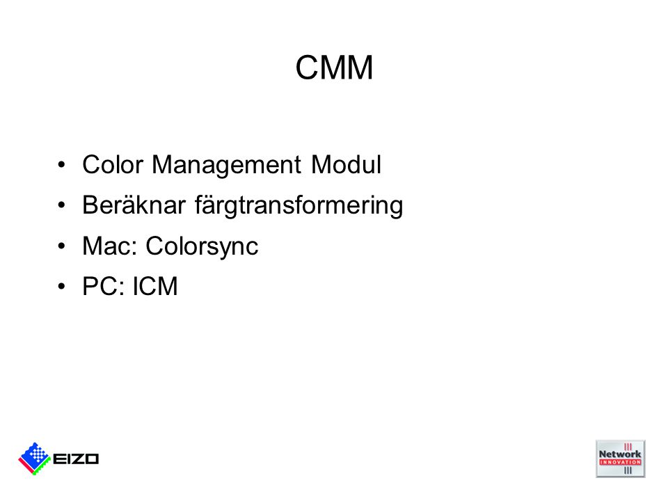 CMM Color Management Modul Beräknar färgtransformering Mac: Colorsync PC: ICM