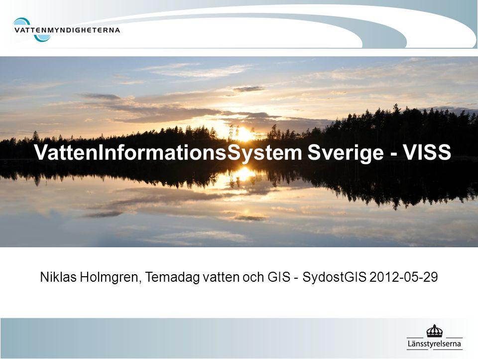 Rubrik Brödtext VattenInformationsSystem Sverige - VISS Niklas Holmgren, Temadag vatten och GIS - SydostGIS 2012-05-29