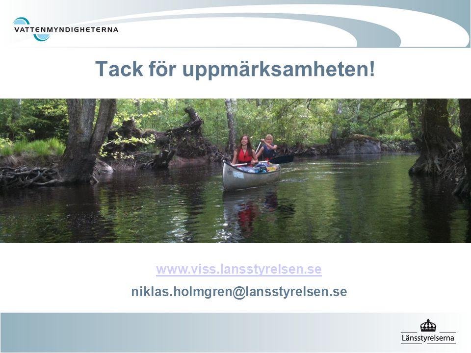 Tack för uppmärksamheten! www.viss.lansstyrelsen.se www.viss.lansstyrelsen.se niklas.holmgren@lansstyrelsen.se