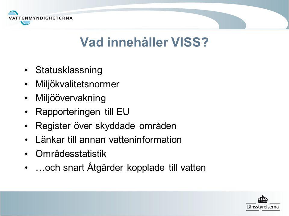 Vad innehåller VISS? Statusklassning Miljökvalitetsnormer Miljöövervakning Rapporteringen till EU Register över skyddade områden Länkar till annan vat