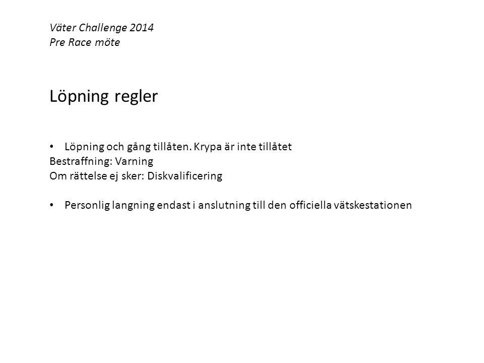 Väter Challenge 2014 Pre Race möte Löpning regler Löpning och gång tillåten.