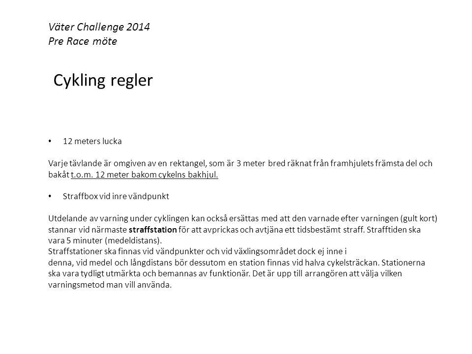 Väter Challenge 2014 Pre Race möte Cykling regler 12 meters lucka Varje tävlande är omgiven av en rektangel, som är 3 meter bred räknat från framhjulets främsta del och bakåt t.o.m.