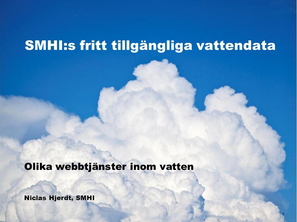 SMHI:s fritt tillgängliga vattendata 1 Olika webbtjänster inom vatten Niclas Hjerdt, SMHI