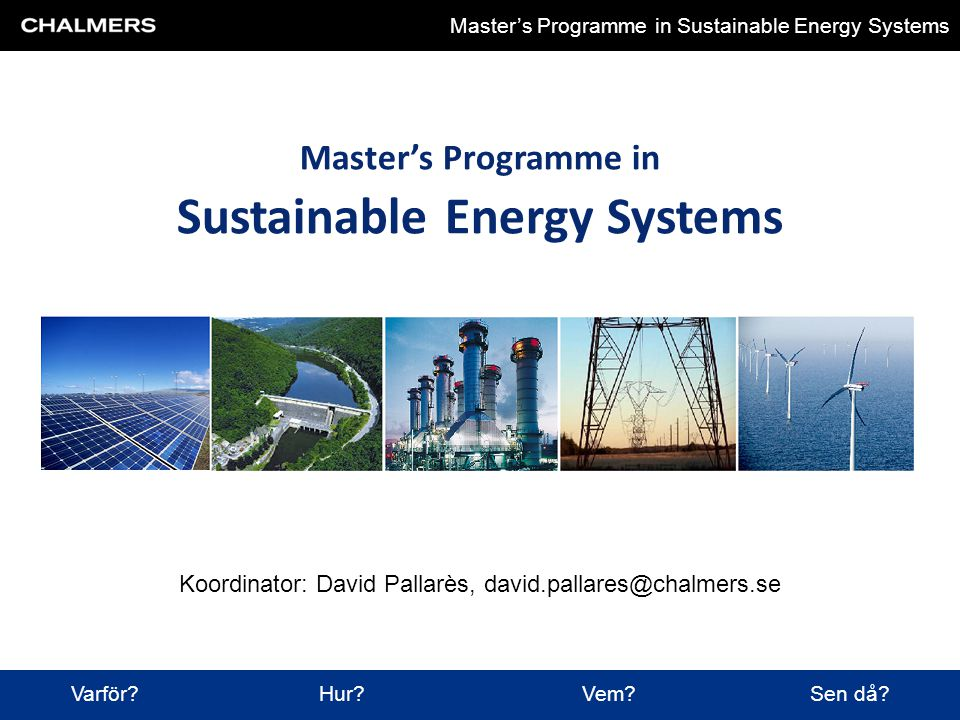 Chalmers University of Technology Master's Programme in Sustainable Energy Systems Master's Programme in Sustainable Energy Systems Varför? Hur? Vem?