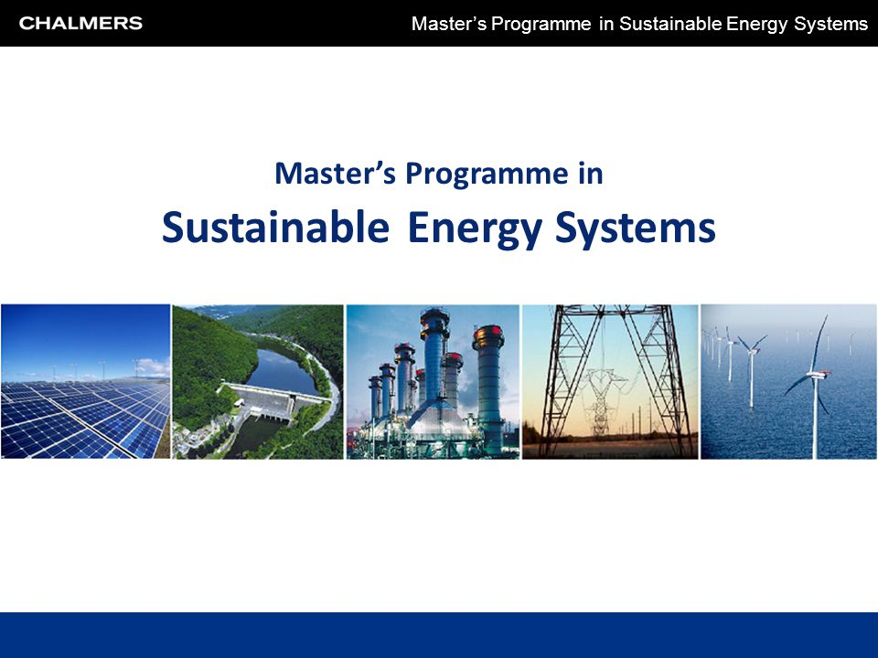 Chalmers University of Technology Master's Programme in Sustainable Energy Systems Master's Programme in Sustainable Energy Systems