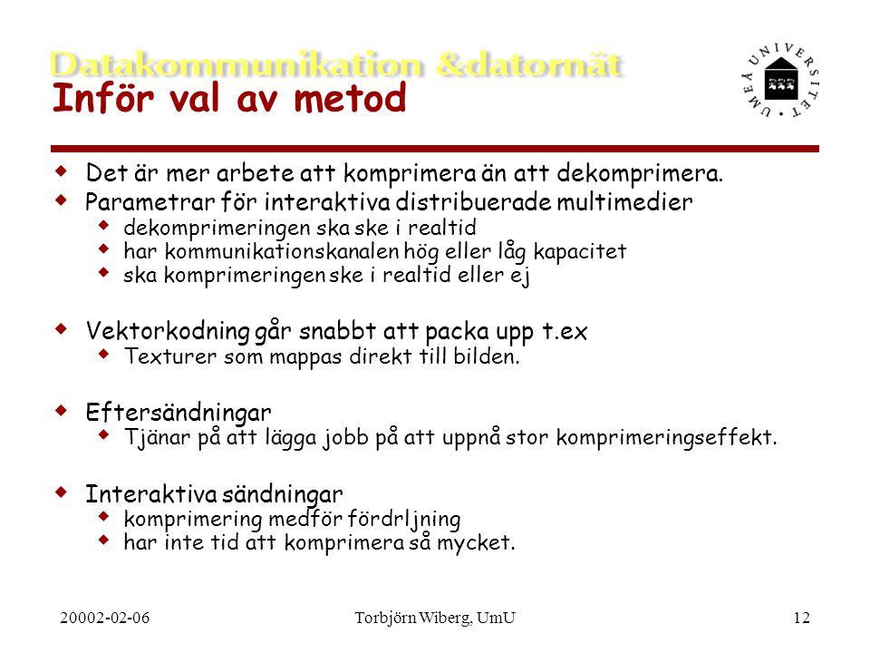 20002-02-06Torbjörn Wiberg, UmU12 Inför val av metod  Det är mer arbete att komprimera än att dekomprimera.  Parametrar för interaktiva distribuerad