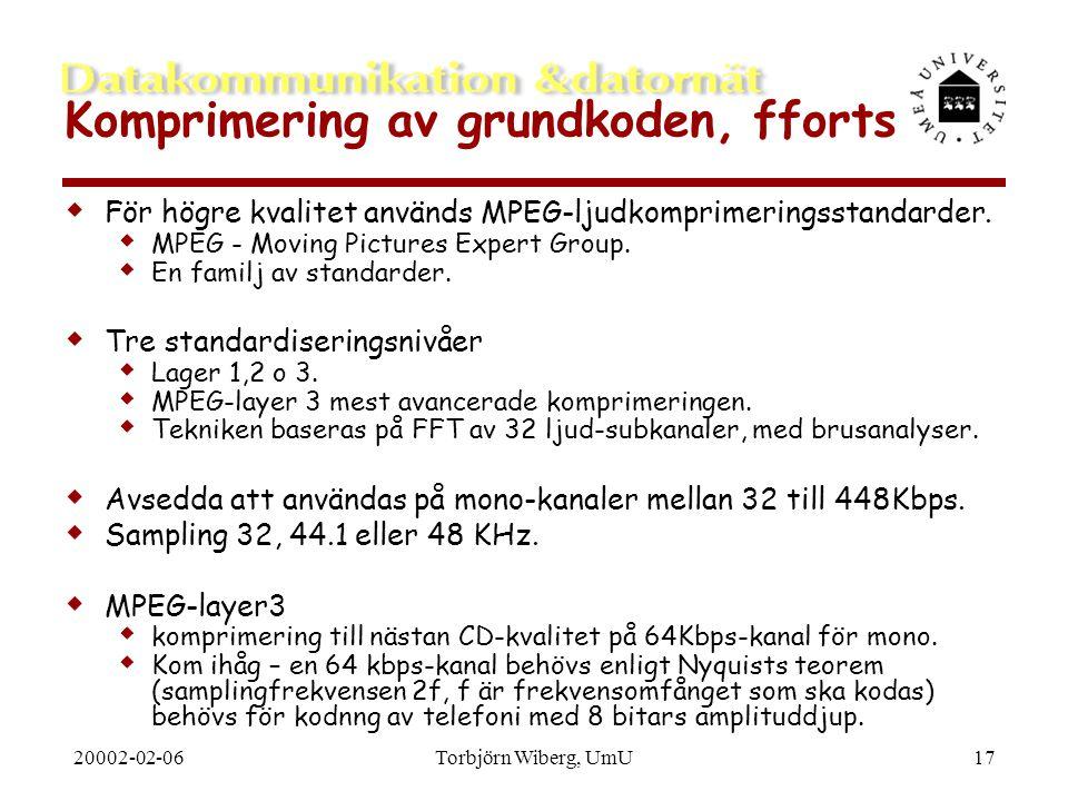 20002-02-06Torbjörn Wiberg, UmU17 Komprimering av grundkoden, fforts  För högre kvalitet används MPEG-ljudkomprimeringsstandarder.  MPEG - Moving Pi