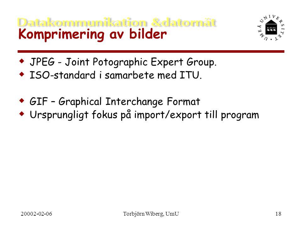 20002-02-06Torbjörn Wiberg, UmU18 Komprimering av bilder  JPEG - Joint Potographic Expert Group.  ISO-standard i samarbete med ITU.  GIF – Graphica