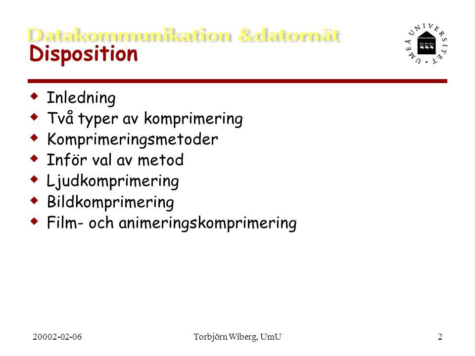 20002-02-06Torbjörn Wiberg, UmU3 Inledning  Komprimering - en förutsättning för multimedier  vare sig de är interaktiva, distribuerade eller inte  Några mått:  1 CD rymmer 648 MB.
