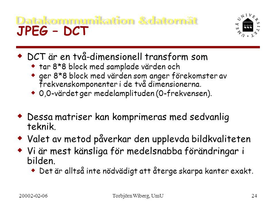 20002-02-06Torbjörn Wiberg, UmU24 JPEG – DCT  DCT är en två-dimensionell transform som  tar 8*8 block med samplade värden och  ger 8*8 block med vä