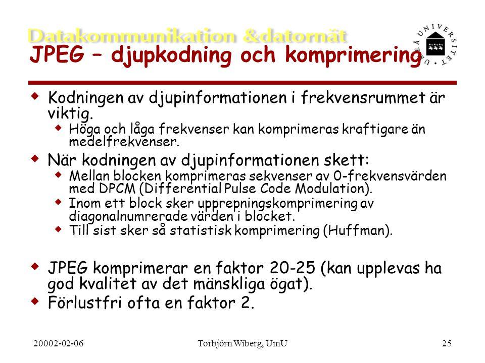 20002-02-06Torbjörn Wiberg, UmU25 JPEG – djupkodning och komprimering  Kodningen av djupinformationen i frekvensrummet är viktig.  Höga och låga fre