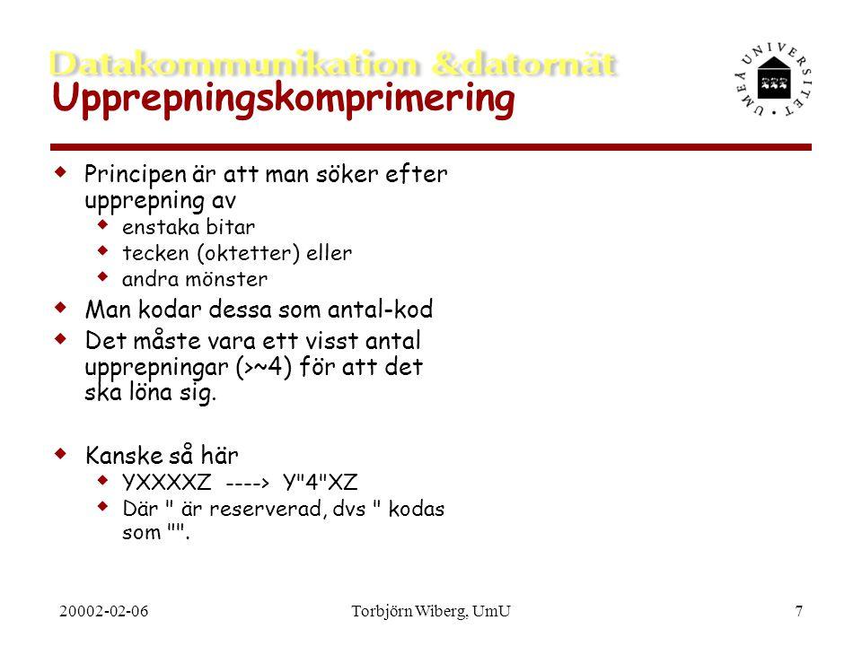 20002-02-06Torbjörn Wiberg, UmU8 Statistisk komprimering  Jfr Morse-kod  e = *, i = * *, t = -, m = - -, q = - - * -  Vanliga mönster ges korta koder.