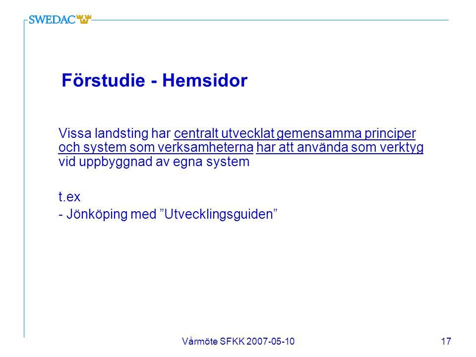 Vårmöte SFKK 2007-05-1017 Förstudie - Hemsidor Vissa landsting har centralt utvecklat gemensamma principer och system som verksamheterna har att använ