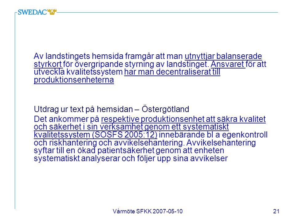Vårmöte SFKK 2007-05-1021 Av landstingets hemsida framgår att man utnyttjar balanserade styrkort för övergripande styrning av landstinget. Ansvaret fö