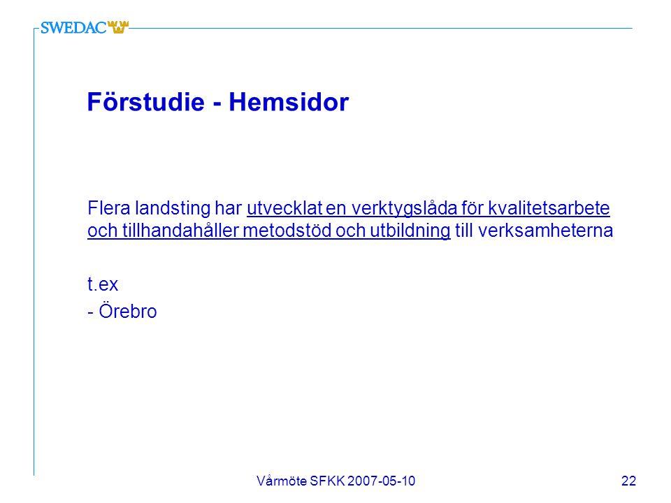 Vårmöte SFKK 2007-05-1022 Förstudie - Hemsidor Flera landsting har utvecklat en verktygslåda för kvalitetsarbete och tillhandahåller metodstöd och utb