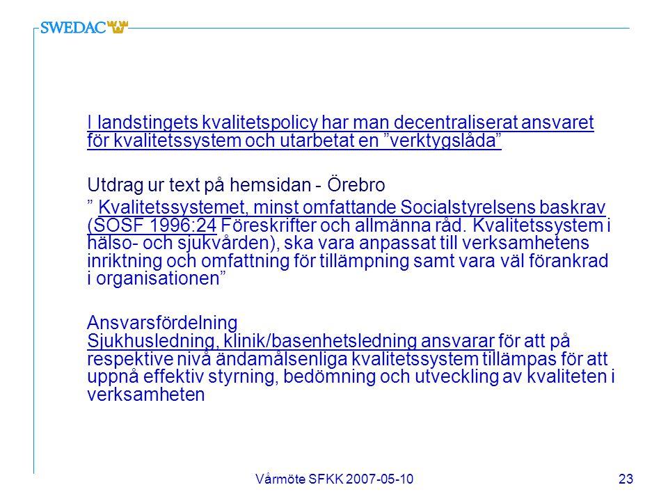 """Vårmöte SFKK 2007-05-1023 I landstingets kvalitetspolicy har man decentraliserat ansvaret för kvalitetssystem och utarbetat en """"verktygslåda"""" Utdrag u"""