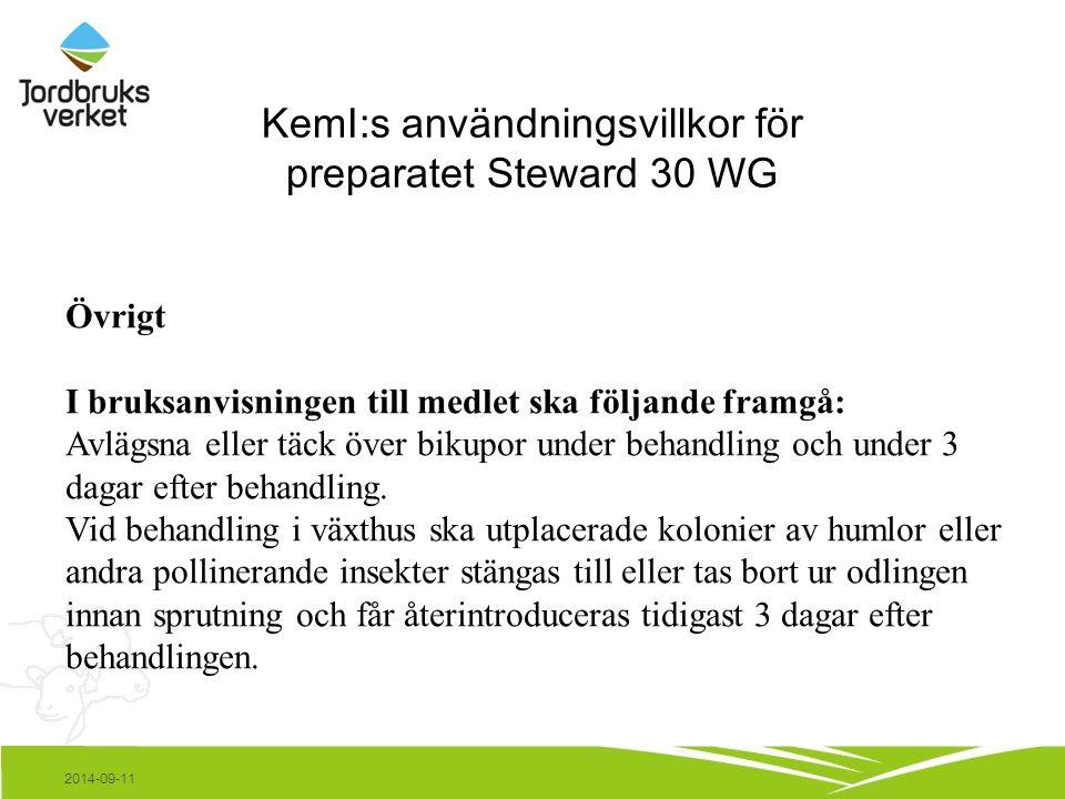 KemI:s användningsvillkor för preparatet Steward 30 WG 2014-09-11 Övrigt I bruksanvisningen till medlet ska följande framgå: Avlägsna eller täck över bikupor under behandling och under 3 dagar efter behandling.