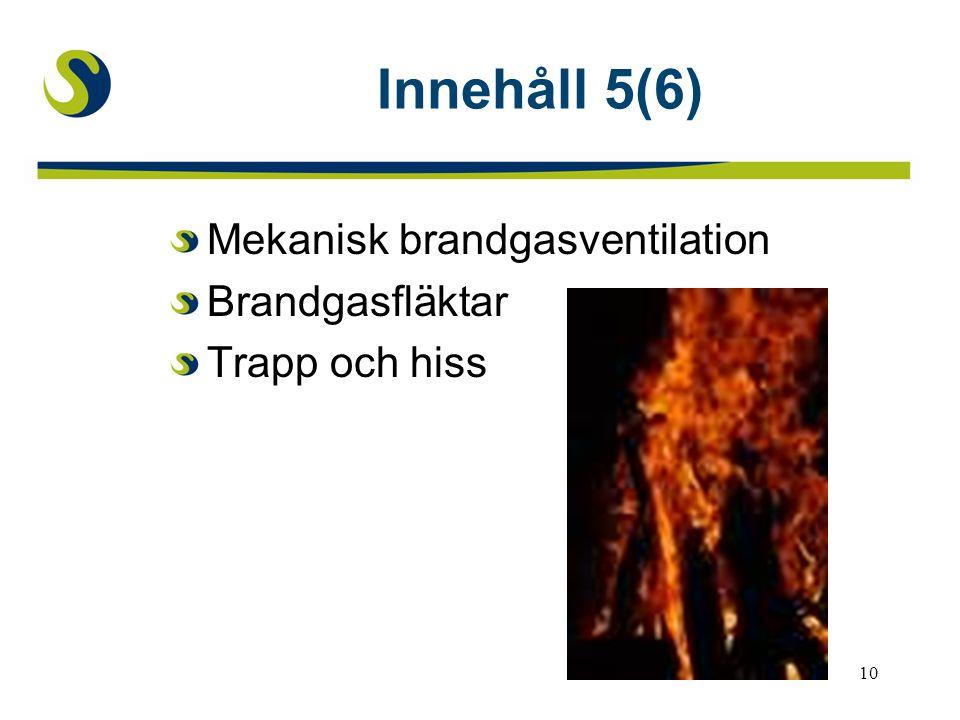 10 Innehåll 5(6) Mekanisk brandgasventilation Brandgasfläktar Trapp och hiss