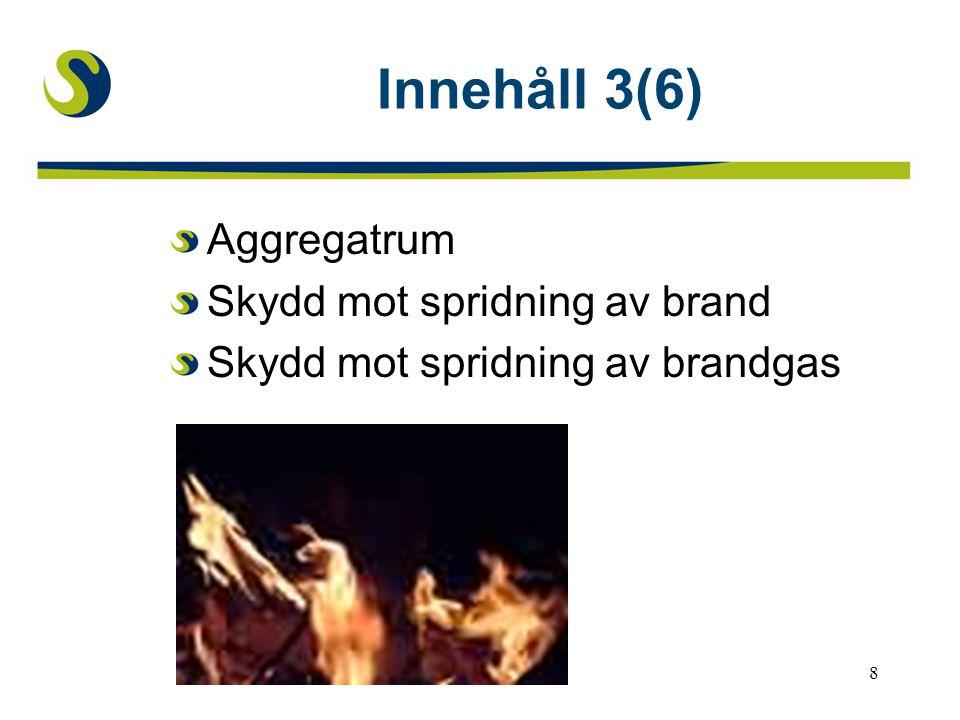 8 Innehåll 3(6) Aggregatrum Skydd mot spridning av brand Skydd mot spridning av brandgas