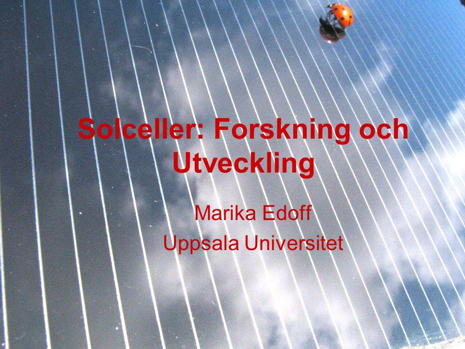 Solceller: Forskning och Utveckling Marika Edoff Uppsala Universitet
