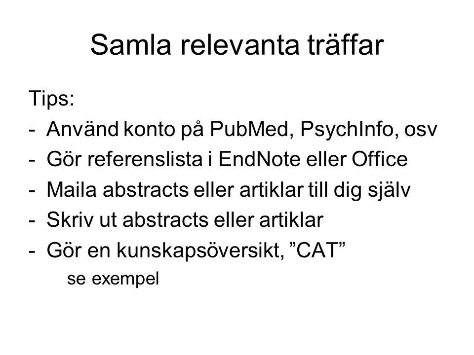 Samla relevanta träffar Tips: -Använd konto på PubMed, PsychInfo, osv -Gör referenslista i EndNote eller Office -Maila abstracts eller artiklar till d