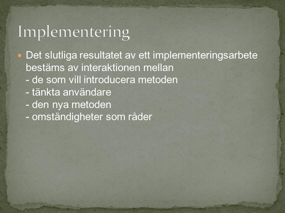 Det slutliga resultatet av ett implementeringsarbete bestäms av interaktionen mellan - de som vill introducera metoden - tänkta användare - den nya me
