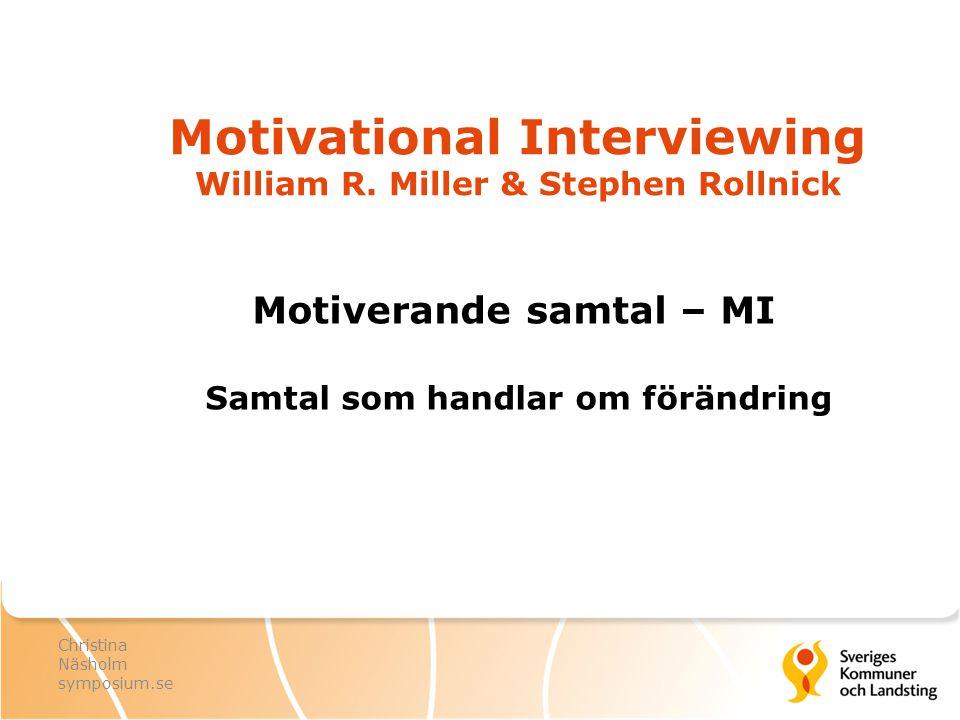 Motivational Interviewing William R. Miller & Stephen Rollnick Motiverande samtal – MI Samtal som handlar om förändring Christina Näsholm symposium.se