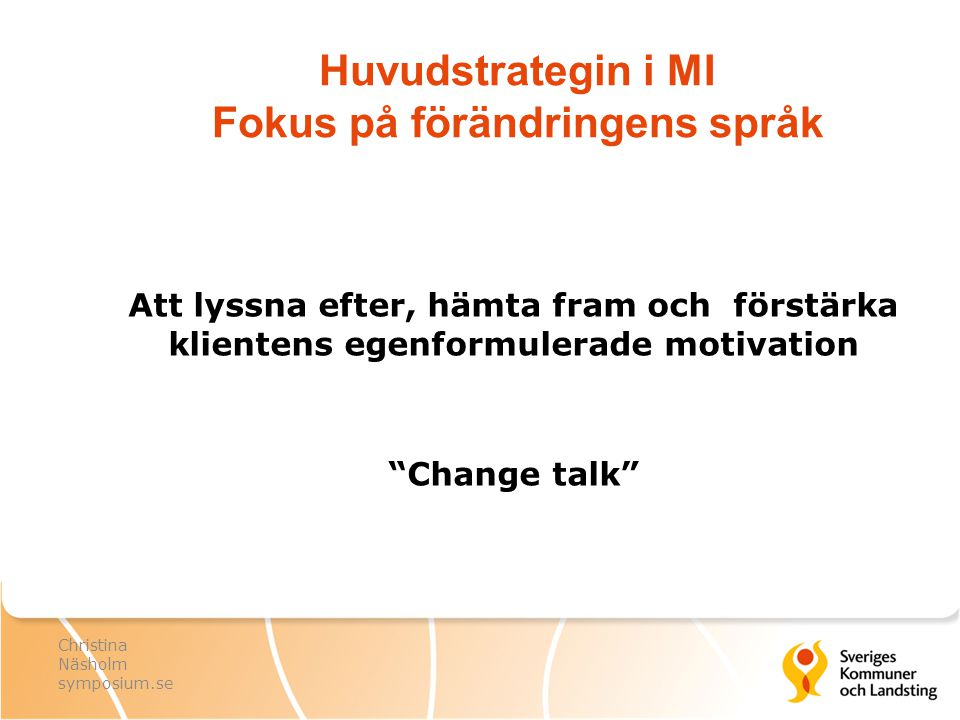 """Huvudstrategin i MI Fokus på förändringens språk Att lyssna efter, hämta fram och förstärka klientens egenformulerade motivation """"Change talk"""" Christi"""