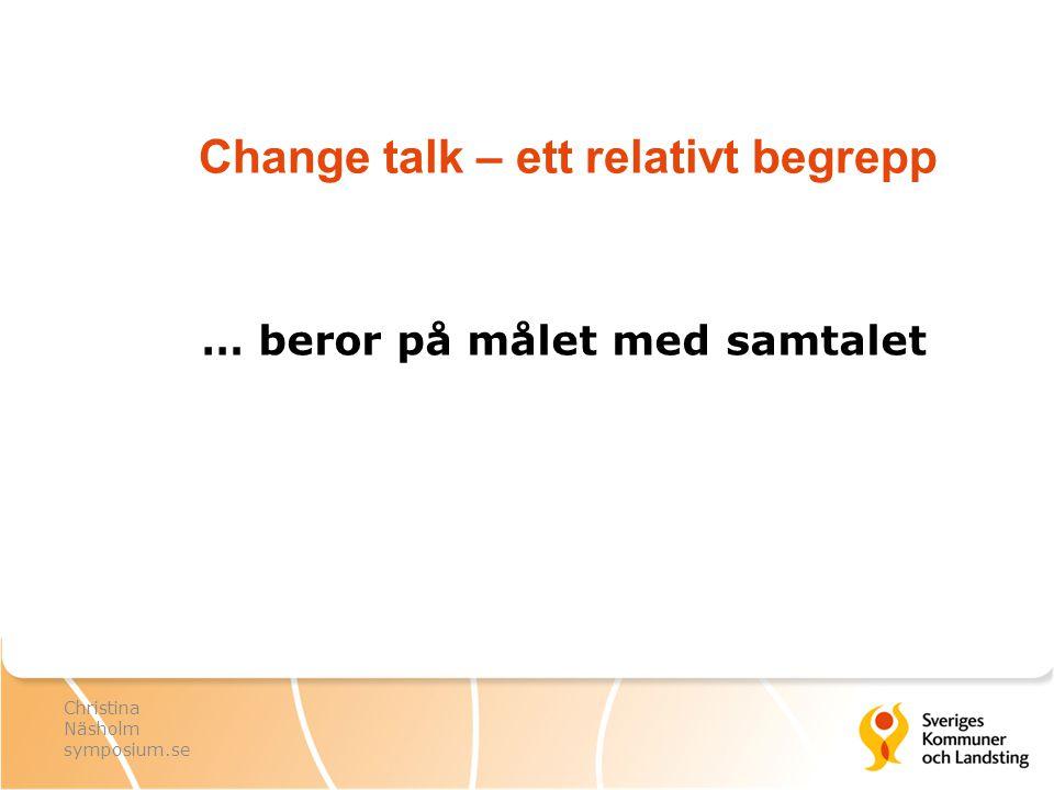 Change talk – ett relativt begrepp … beror på målet med samtalet Christina Näsholm symposium.se