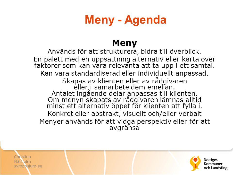 Meny - Agenda Meny Används för att strukturera, bidra till överblick. En palett med en uppsättning alternativ eller karta över faktorer som kan vara r