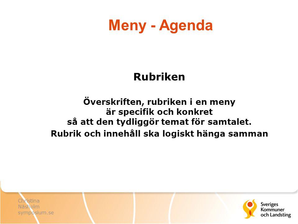 Meny - Agenda Rubriken Överskriften, rubriken i en meny är specifik och konkret så att den tydliggör temat för samtalet. Rubrik och innehåll ska logis