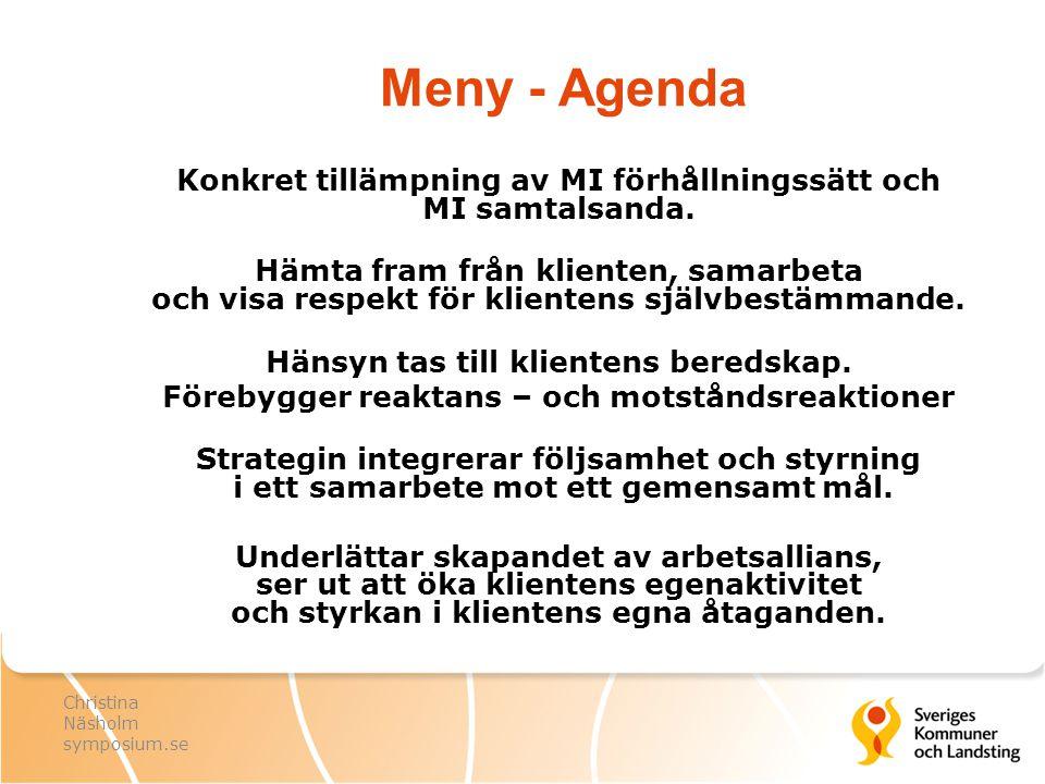 Meny - Agenda Konkret tillämpning av MI förhållningssätt och MI samtalsanda. Hämta fram från klienten, samarbeta och visa respekt för klientens självb