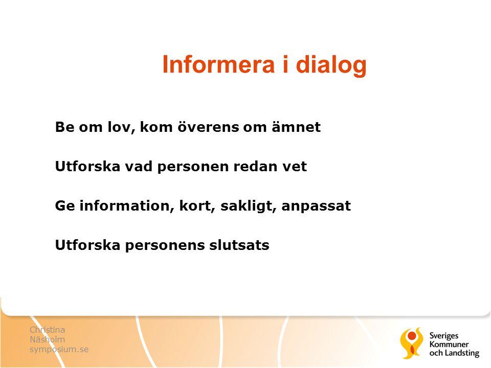Informera i dialog Be om lov, kom överens om ämnet Utforska vad personen redan vet Ge information, kort, sakligt, anpassat Utforska personens slutsats