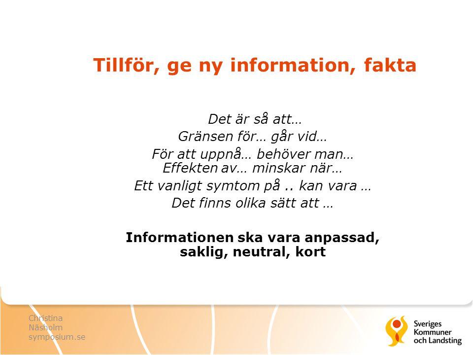 Tillför, ge ny information, fakta Det är så att… Gränsen för… går vid… För att uppnå… behöver man… Effekten av… minskar när… Ett vanligt symtom på.. k