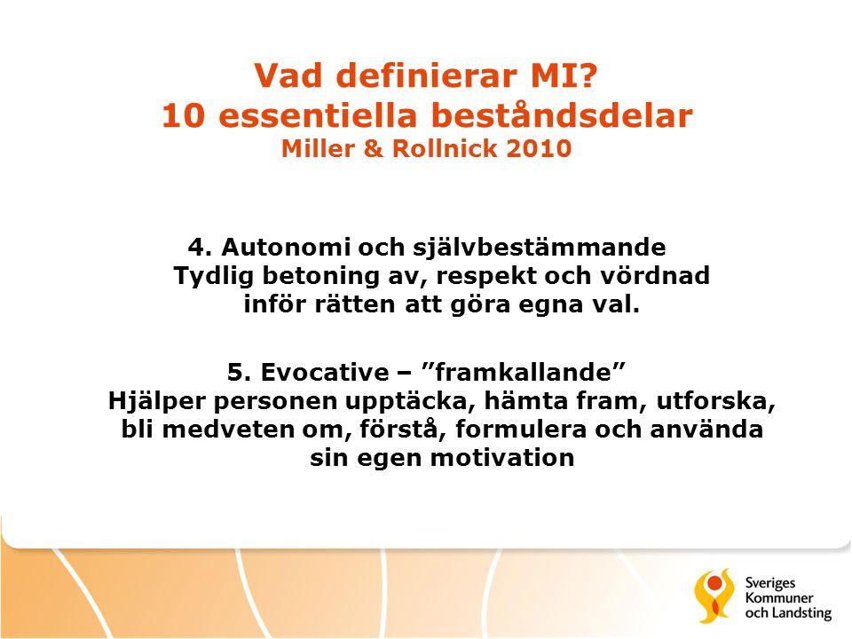 Vad definierar MI? 10 essentiella beståndsdelar Miller & Rollnick 2010 4. Autonomi och självbestämmande Tydlig betoning av, respekt och vördnad inför