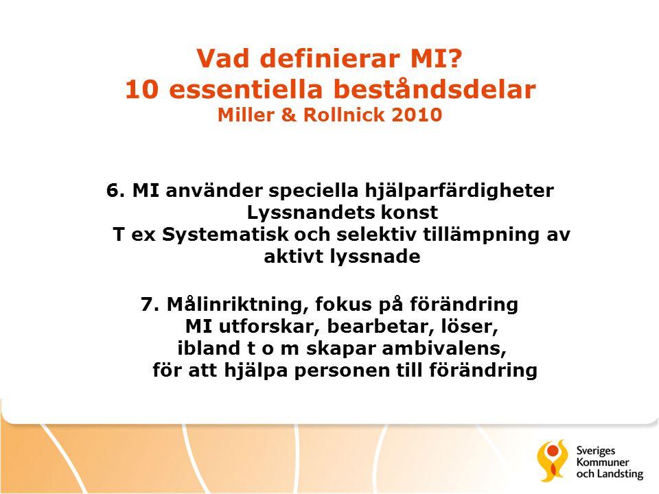 Vad definierar MI? 10 essentiella beståndsdelar Miller & Rollnick 2010 6. MI använder speciella hjälparfärdigheter Lyssnandets konst T ex Systematisk