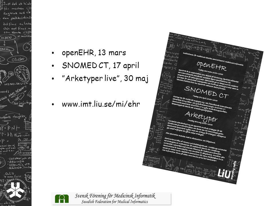 """openEHR, 13 mars SNOMED CT, 17 april """"Arketyper live"""", 30 maj www.imt.liu.se/mi/ehr"""
