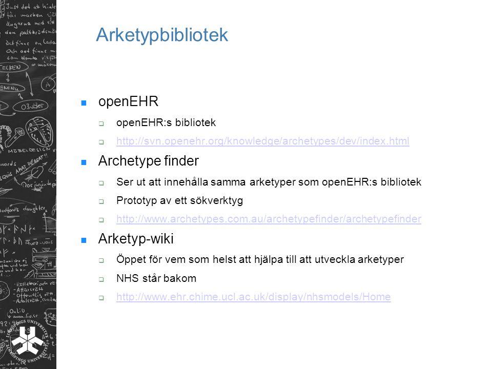 Arketypbibliotek openEHR  openEHR:s bibliotek  http://svn.openehr.org/knowledge/archetypes/dev/index.html http://svn.openehr.org/knowledge/archetype