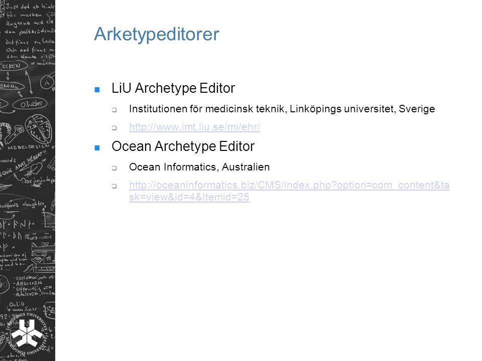 Arketypeditorer LiU Archetype Editor  Institutionen för medicinsk teknik, Linköpings universitet, Sverige  http://www.imt.liu.se/mi/ehr/ http://www.