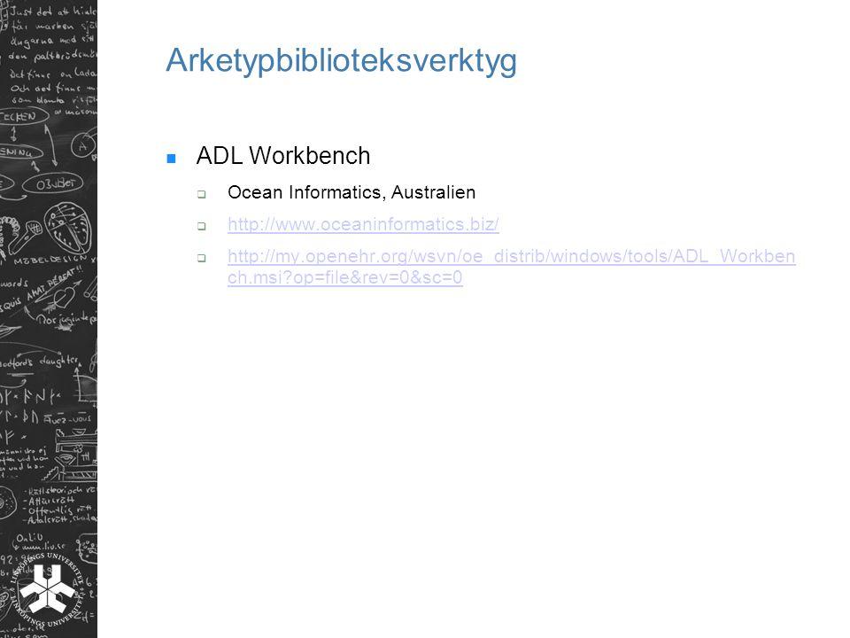 Arketypbiblioteksverktyg ADL Workbench  Ocean Informatics, Australien  http://www.oceaninformatics.biz/ http://www.oceaninformatics.biz/  http://my