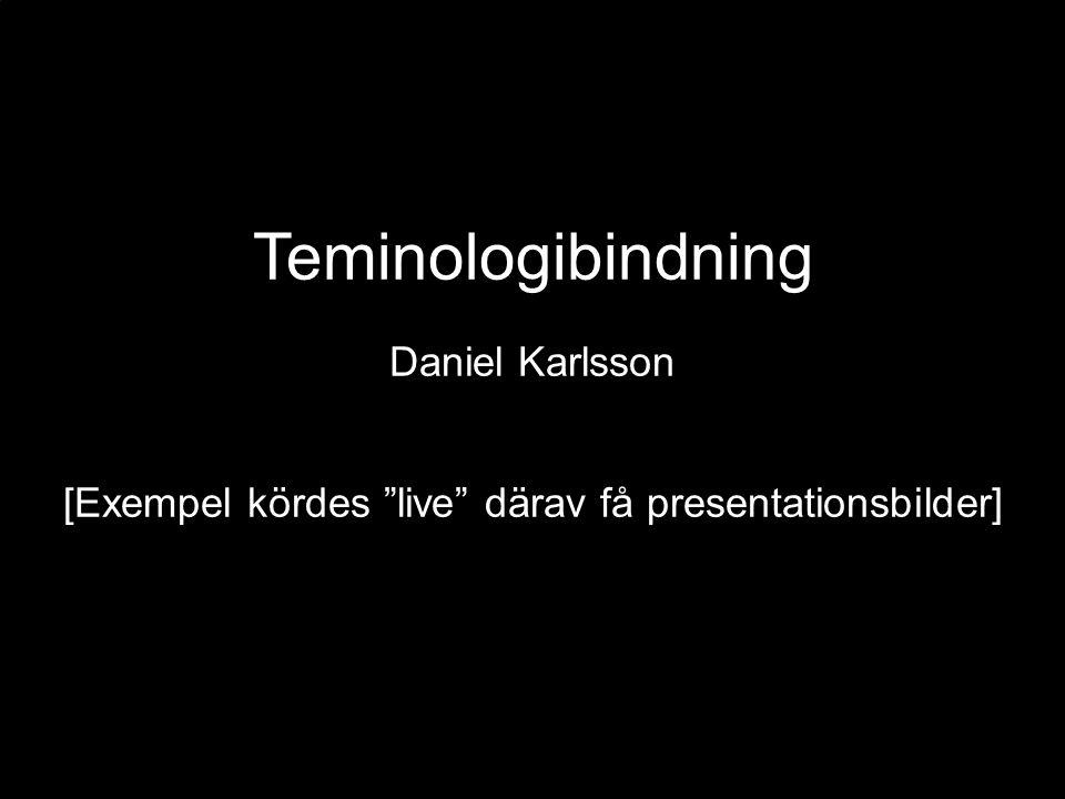 """Teminologibindning Daniel Karlsson [Exempel kördes """"live"""" därav få presentationsbilder]"""