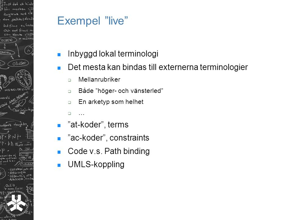 """Exempel """"live"""" Inbyggd lokal terminologi Det mesta kan bindas till externerna terminologier  Mellanrubriker  Både """"höger- och vänsterled""""  En arket"""