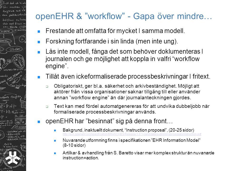 """openEHR & """"workflow"""" - Gapa över mindre… Frestande att omfatta för mycket I samma modell. Forskning fortfarande i sin linda (men inte ung). Lås inte m"""