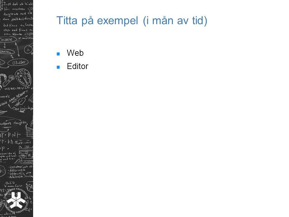 Titta på exempel (i mån av tid) Web Editor