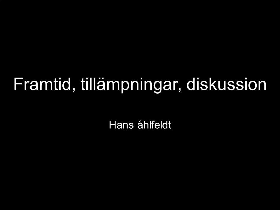 Framtid, tillämpningar, diskussion Hans åhlfeldt
