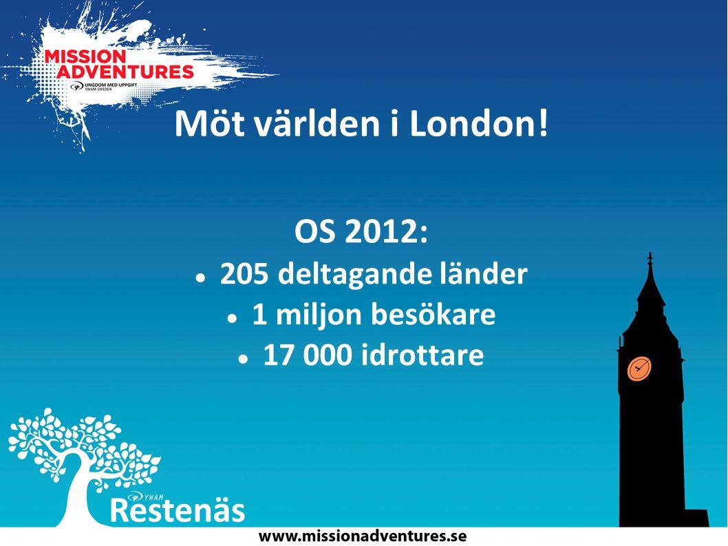 Möt världen i London! OS 2012: 205 deltagande länder 1 miljon besökare 17 000 idrottare