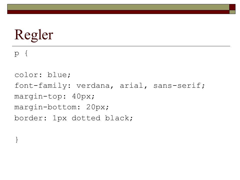 Regler p { color: blue; font-family: verdana, arial, sans-serif; margin-top: 40px; margin-bottom: 20px; border: 1px dotted black; }